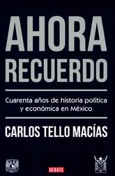 Ahora recuerdo. Cuarenta años de la historia política y económica en México