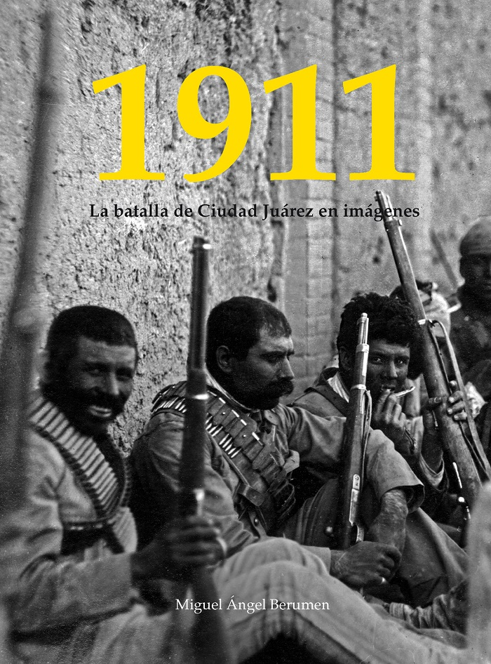 1911. La Batalla de Ciudad Juárez en imágenes