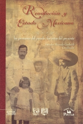 Revolución y estado mexicano. Las promesas del pasado, los retos del presente