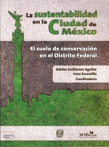 La sustentabilidad en la Ciudad de México. El suelo de conservación en el Distrito Federal