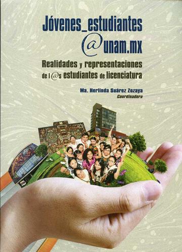 Jóvenes_estudiantes@unam.mx. Realidades y representaciones de l@s estudiantes a licenciatura