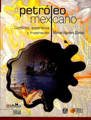 El petróleo mexicano Conflicto, esperanza y frustración