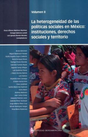 La heterogeneidad de las políticas sociales en México: instituciones, derechos sociales y territorio . Vol. II