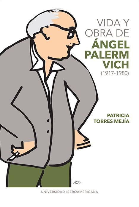 Vida y obra de Ángel Palerm Vich (1917-1980)