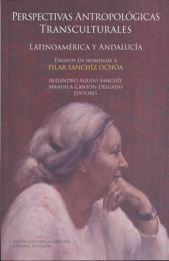 Perspectivas antropológicas transculturales: Latinoamérica y Andalucía. Ensayos en homenaje a Pilar Sanchíz Ochoa