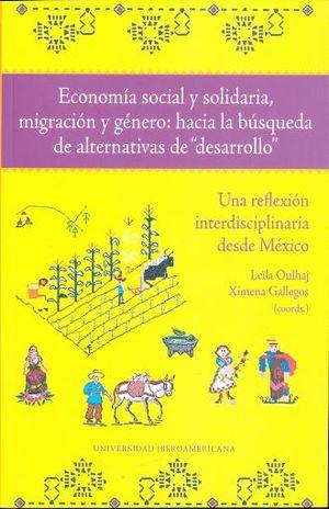 """Economía social y solidaria, migración y género: hacia la búsqueda de alternativas de desarrollo"""". U na reflexión interdisciplinaria desde México"""""""