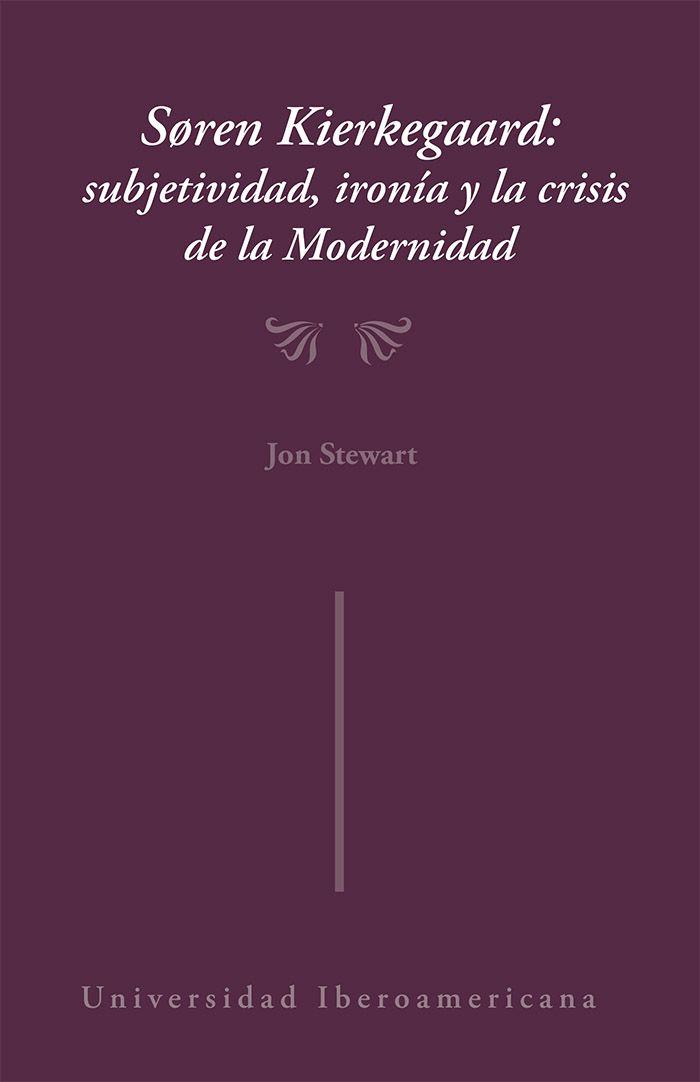 Soren Kierkegaard: subjetividad, ironía y crisis en la modernidad