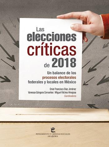 Elecciones críticas de 2018. Un balance de los procesos electorales federales y locales en México