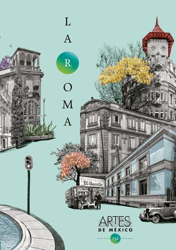 La Roma. Revista Artes de México 132