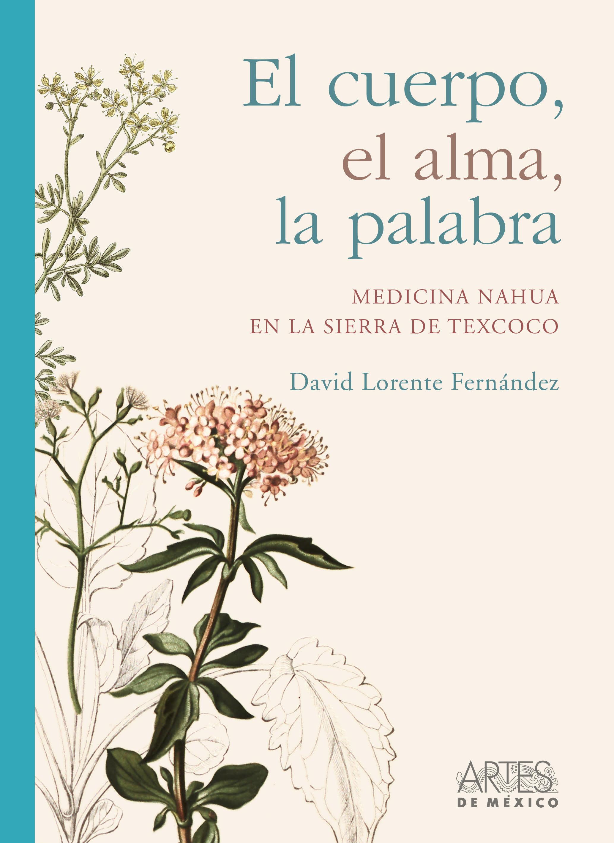 El cuerpo, el alma, la palabra. Medicina nahua en la Sierra de Texcoco