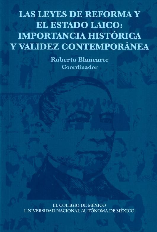 Las Leyes de Reforma y el Estado laico: importancia histórica y validez contemporánea