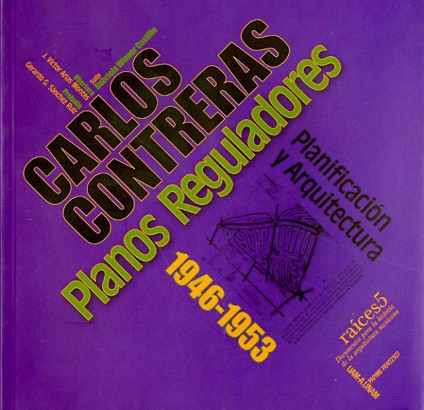 Raíces 5 Carlos Contreras Planos reguladores. Planificación y arquitectura 1946-1953