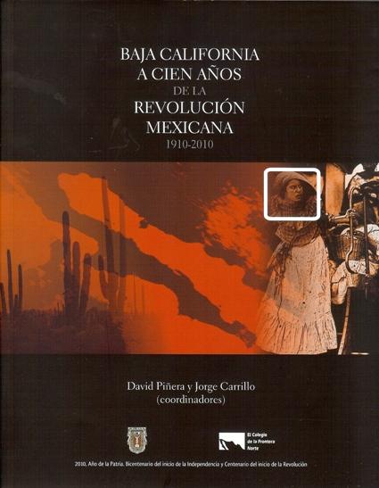 Baja California a cien años de la revolucion Mexic ana 1910-2010
