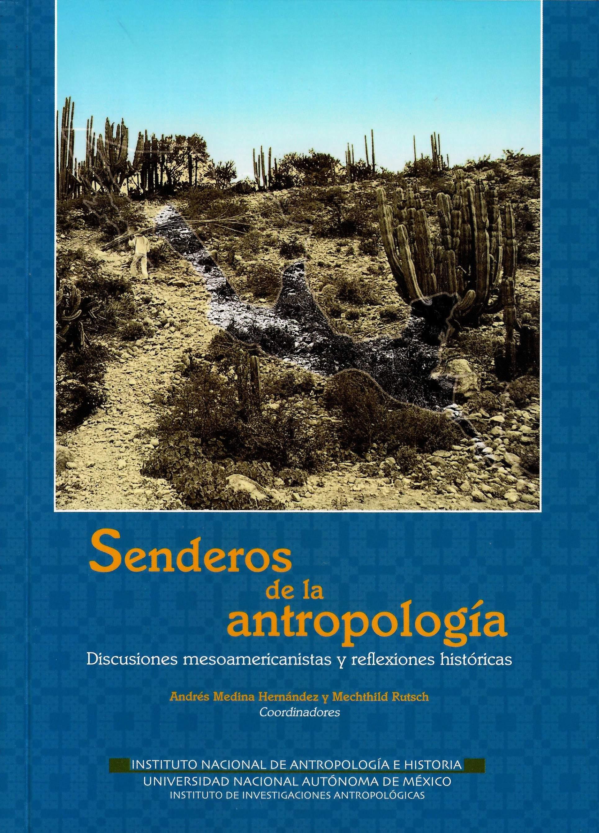 Senderos de la antropología: discusiones mesoamericanistas y reflexiones hitóricas