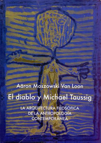 El Diablo y Michael Taussig La arquitectura Filosófica de Antropologìa Contemporànea