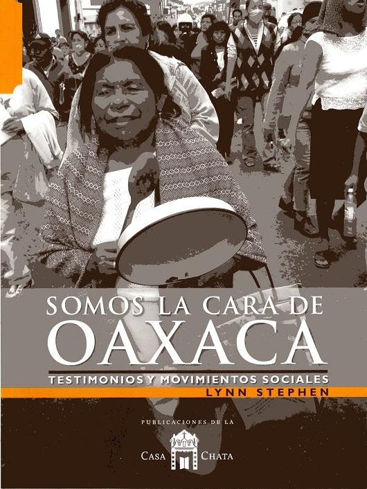 Somos la cara de Oaxaca: testimonios y movimientos sociales