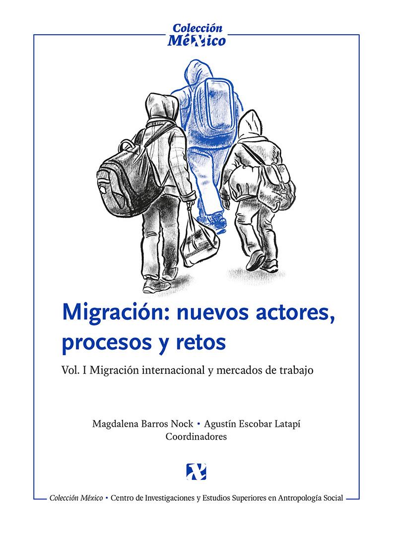 Migración: nuevos actores, procesos y retos. Vol. I. Migración internacional y mercados