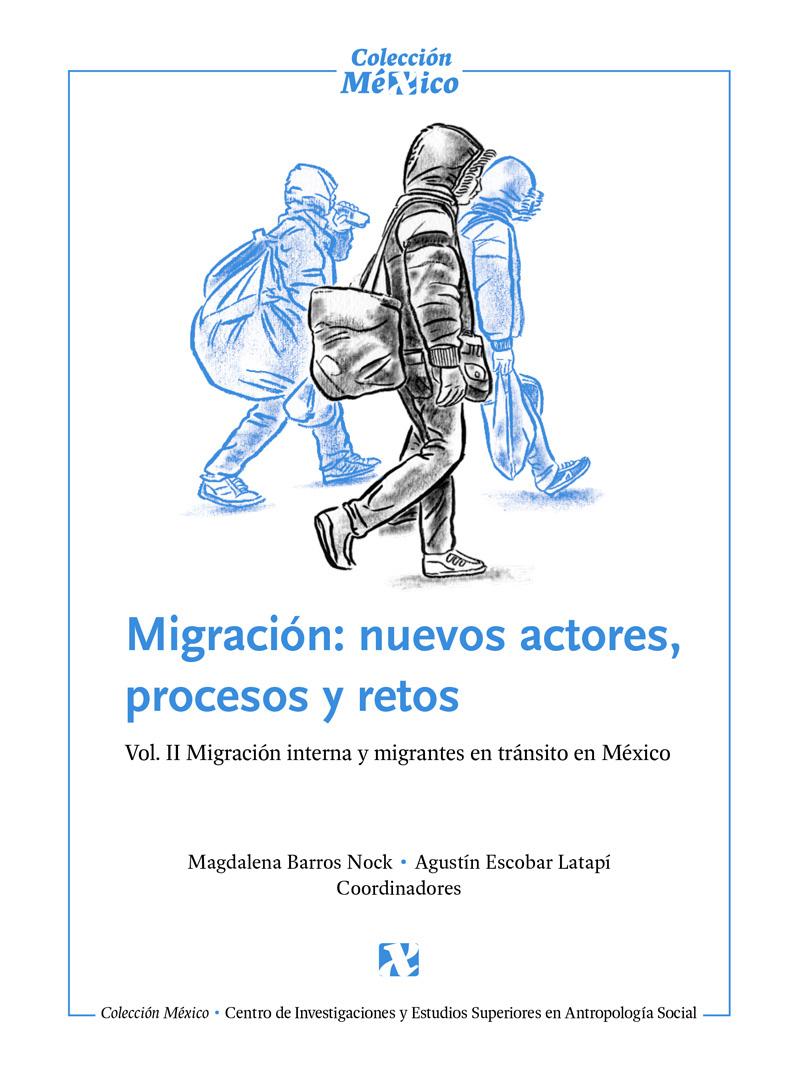 Migración: nuevos actores, procesos y retos. Vol.II Migración interna y migrantes en tránsito en México