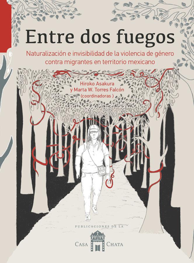 Entre dos fuegos. Naturalización e invisibilidad de la violencia de género contra migrantes en territorio mexicano