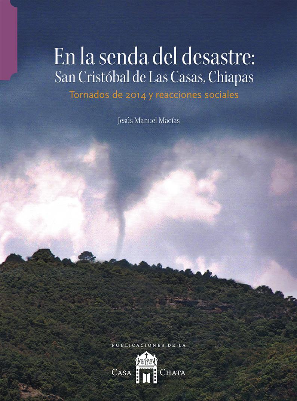 En la senda del desastre: San Cristóbal de las Casas, Chiapas. Tornados de 2014 y reacciones sociales