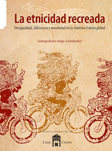 La etnicidad recreada. Desigualdad, diferencia y movilidad en la América Latina global