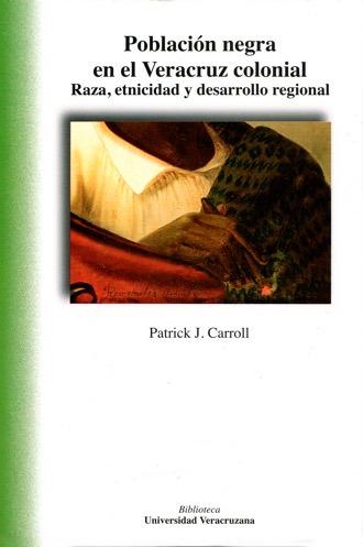 Población negra en el Veracruz colonial. Raza, etnicidad y desarrollo regional