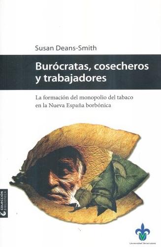 Burócratas cosecheros y trabajadores. La formación del monopolio del tabaco en la Nueva España