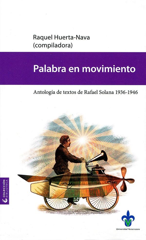 Palabra en movimiento. Antología de textos de Rafael Solana 1936-1946