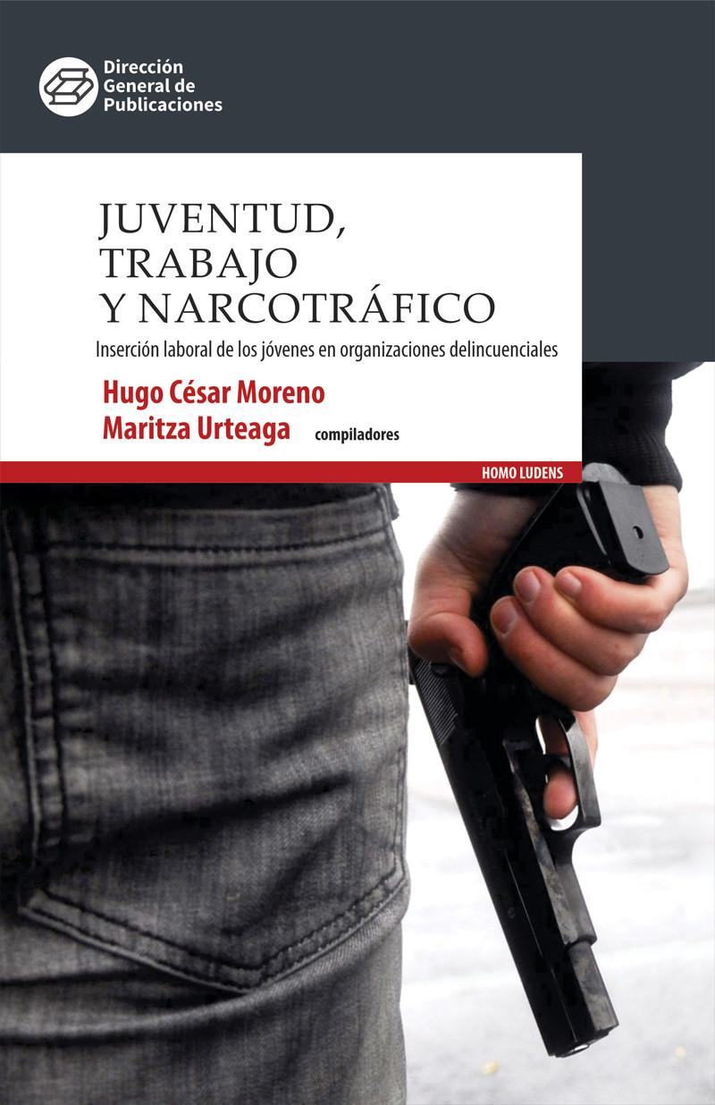 Juventud, trabajo y narcotráfico. Inserción laboral de los jóvenes en organizaciones delincuenciales