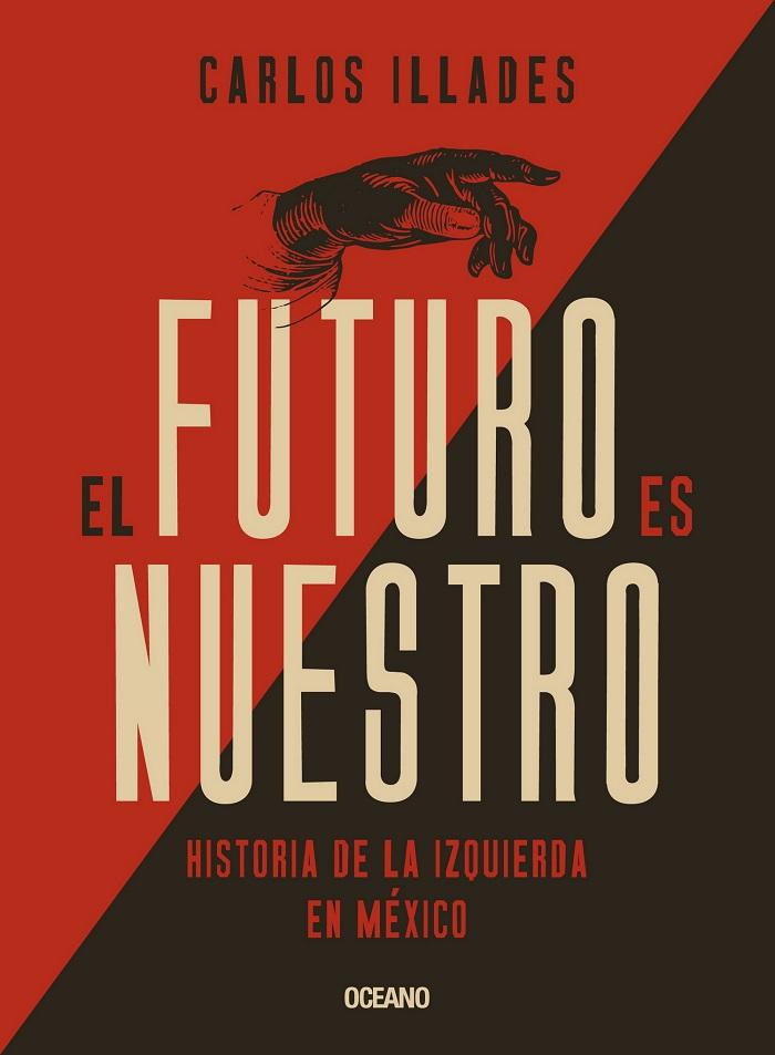 Futuro es nuestro, El. Historia de la izquierda en México