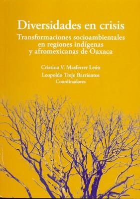 Diversidades en crisis. Transformaciones socioambientales en regiones indígenas y afromexicanas de O