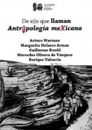 DE ESO QUE LLAMAN ANTROPOLOGIA MEXICANA