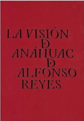 VISION DE ANAHUAC DE ALFONSO REYES LA