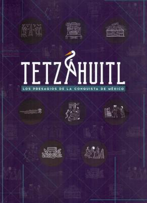 TETZAHUITL LOS PRESAGIOS DE LA CONQUISTA DE MEXICO