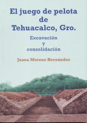 JUEGO DE PELOTA DE TEHUACALCO GUERRERO EXCAVACION Y CONSOLIDACION EL
