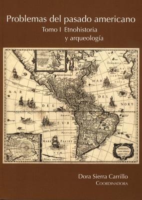 PROBLEMAS DEL PASADO AMERICANO TOMO I ETNOHISTORIA Y ARQUEOLOGIA