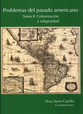 PROBLEMAS DEL PASADO AMERICANO TOMO II COLONIZACION Y RELIGIOSIDAD