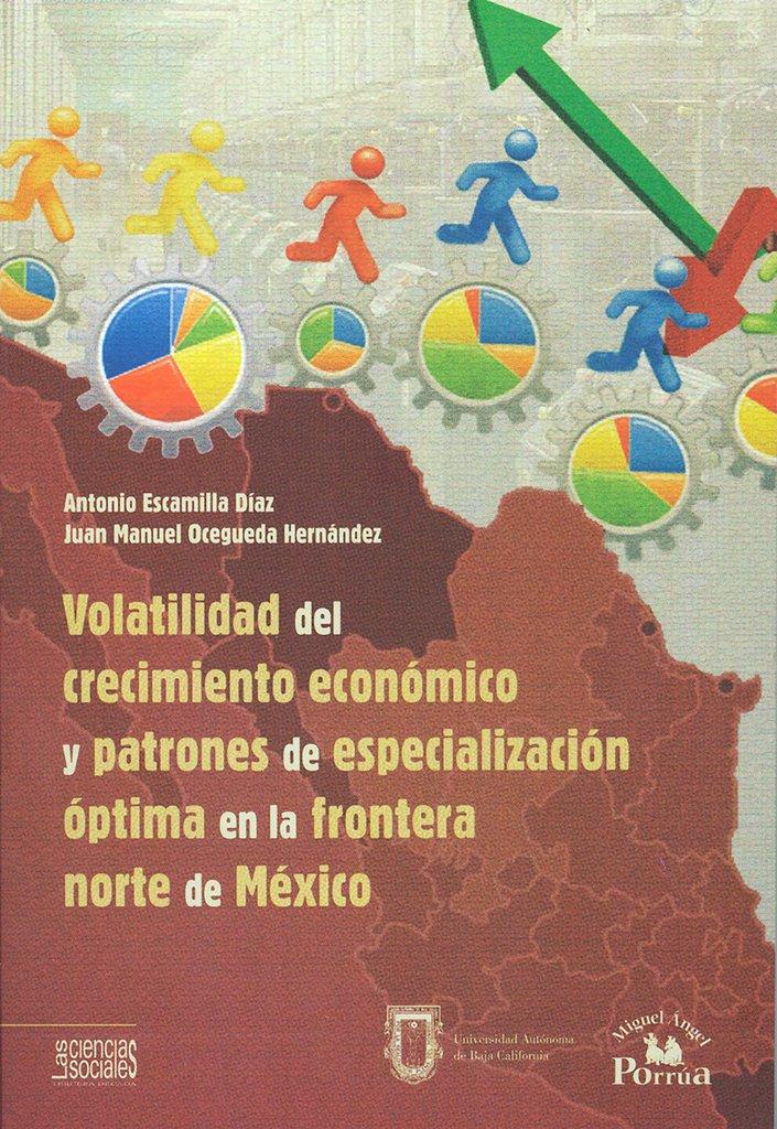 Volatilidad del crecimiento economico y patrones de especializacion optima en la frontera norte de M