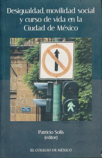 DESIGUALDAD, MOVILIDAD SOCIAL Y CURSO DE VIDA EN L A CIUDAD DE MÉXICO