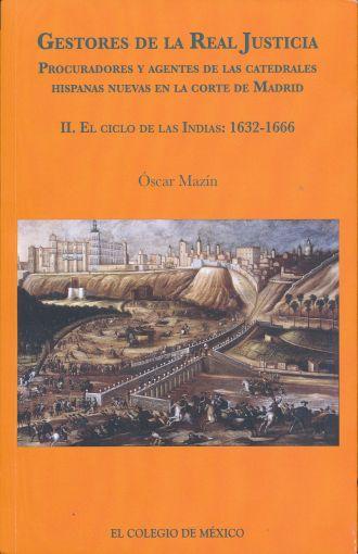 GESTORES DE LA REAL JUSTICIA. PROCURADORES Y AGENT ES DE LAS CATEDRALES HISPANAS NUEVAS EN LA CORTE DE MADRID. II. EL CICLO DE LAS INDIAS. 1632-1666