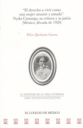 EL DERECHO A VIVIR COMO UNA MUJER AMANTE Y AMADA: NYDIA CAMARGO, SU CRIMEN Y JUICIO(MÉXICO, DÉCADA DE 1920).