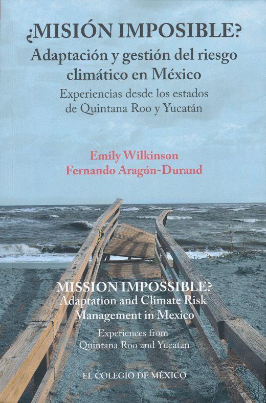 ¿MISION IMPOSIBLE? ADAPTACIÓN Y GESTIÓN DEL RIESGO CLIMATICO EN MÉXICO.EXPERIENCIAS DESDE LOS ESTADOS DE QUINTANA ROO Y YUCATÁN.