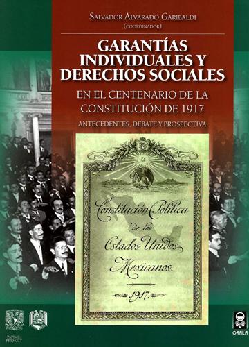 Garantías individuales y derechos sociales en el centenario de la Constitución de 1917: