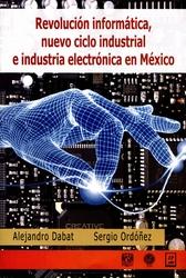 Revolución informática. Nuevo ciclo industrial e industria electrónica en México