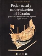 Poder naval y modernización del Estado: política de construcción naval española (siglos XVI-XVIII)