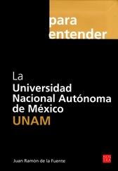 La Universidad Nacional Autónoma de México UNAM para entender