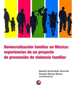 Democratización familiar en México: experiencias d e un proyecto de prevención de violencia familiar