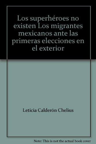 Los superhéroes no existen Los migrantes mexicanos ante las primeras elecciones en el exterior