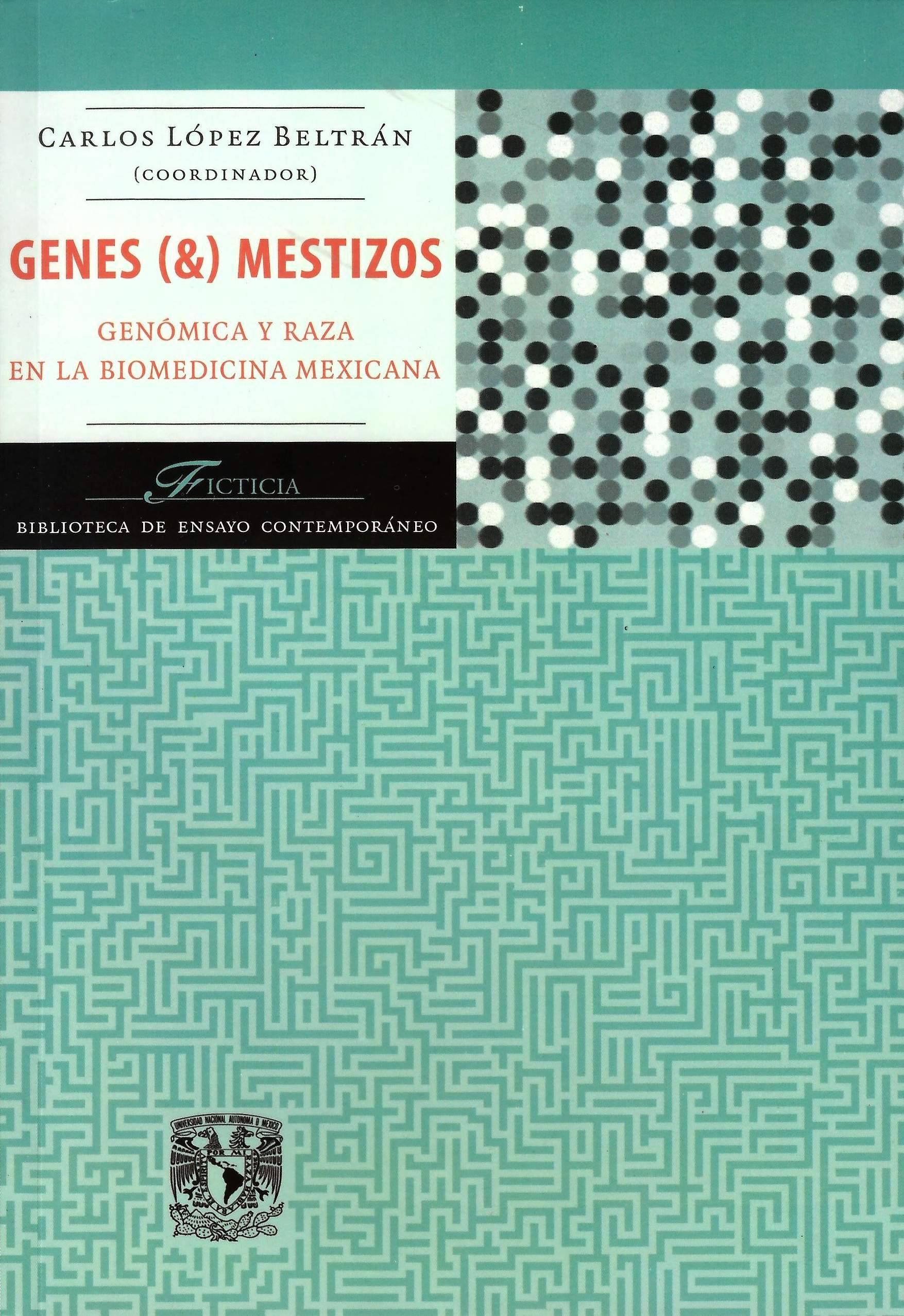 Genes y mestizos. Genómica y raza en la biomedicina mexicana