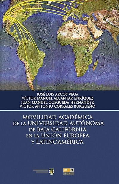 Movilidad academica de la universidad autonoma de Baja California en la Union Europea y Latinoameric